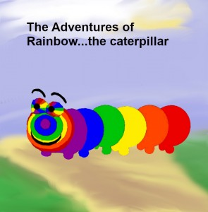 The Adventures of Rainbow...the caterpillar
