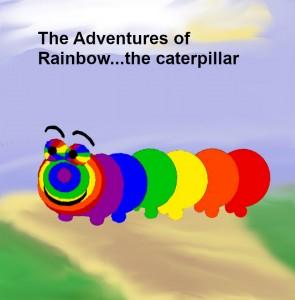 The Adventures of Rainbow...the caterpillar