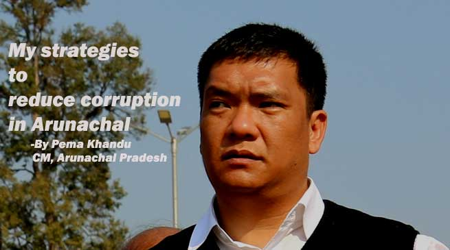 My strategies to reduce corruption in Arunachal- Pema Khandu