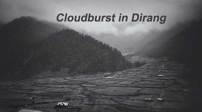 Cloudburst in Dirang of Arunachal Pradesh