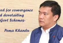Need for convergence and dovetailing of Govt Schemes- Pema Khandu