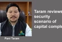 Photo of Itanagar- Taram reviews security scenario of capital complex