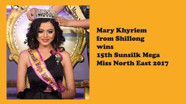 Mary Khyriemfrom Shillong wins15thSunsilk Mega Miss North East 2017