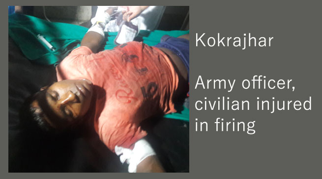 Kokrajhar- Army officer, civilian injured in firing
