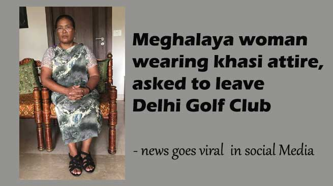 Meghalaya woman wearing khasi attire, asked to leave Delhi Golf Club