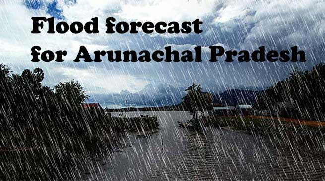 Flood forecast for Arunachal Pradesh and other NE States