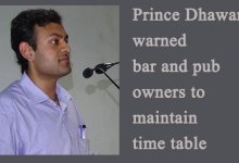 Prince Dhawan warned bar and pub owners to maintain time table