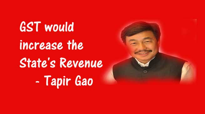 GST would increase the State's Revenue- Tapir Gao
