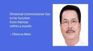 Divisional Commissioner East to be function from Namsai within a month