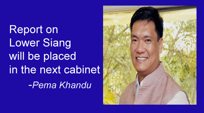 Report on Lower Siang will be placed in the next cabinet