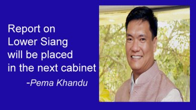 Photo of Report on Lower Siang will be placed in the next cabinet