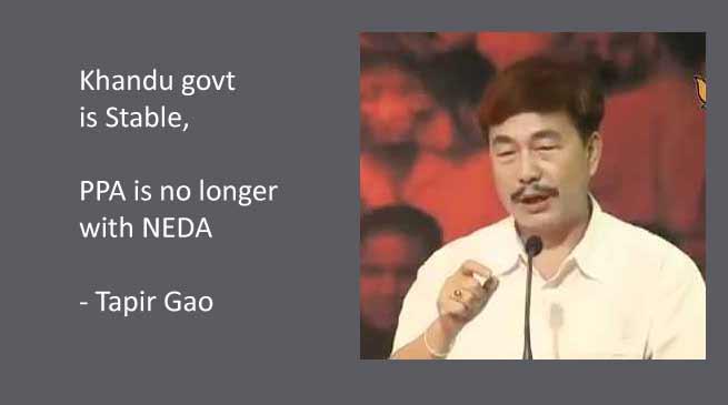 Khandu govt is Stable, PPA is no longer with NEDA- Says Tapir Gao