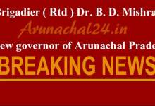 Photo of Brigadier ( Rtd ) Dr. B. D. Mishra,  new governor of Arunachal Pradesh