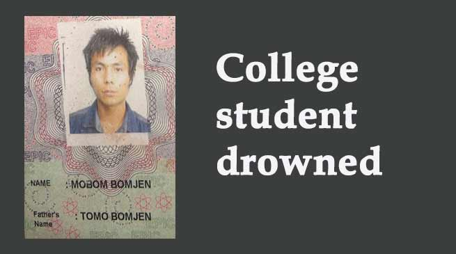 Pasighat- College student Mobom Bomjen drowned