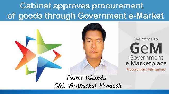 Khandu Cabinet approves procurement of goods through Government e-Market Place(GEM)