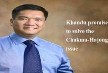 Khandu promises to solve the Chakma-Hajong issue