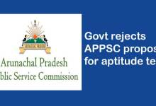 Arunachal: Govt rejects APPSC proposal for aptitude test