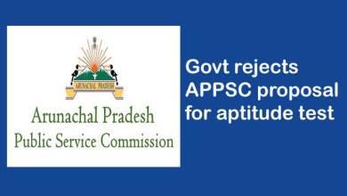 Arunachal: Govt rejects APPSC proposal for aptitude test