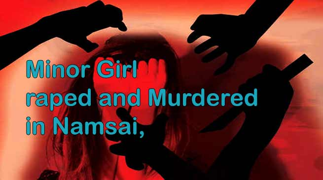 Arunachal: Minor raped and Murdered in Namsai, Tension prevails