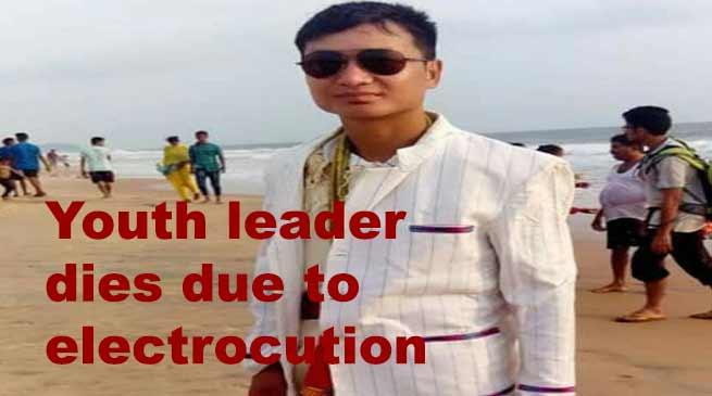 Arunachal: Youth leader Sonu Regisow dies due to electrocution