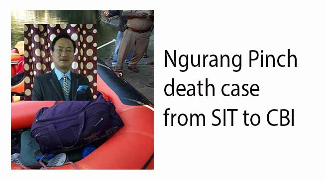 Arunachal: Govt hands over Ngurang Pinch death case from SIT to CBI