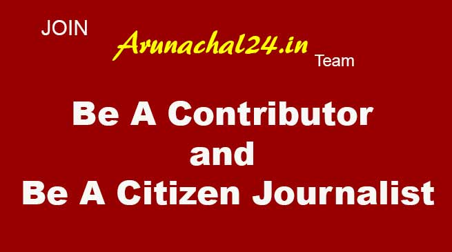 Join Arunachal24 team- Be a Citizen Journalist, Be A Contributor