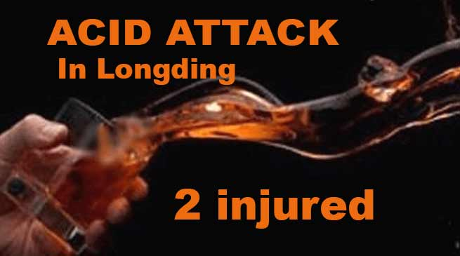 Arunachal: Acid attack on shopkeeper in Longding, 2 injured