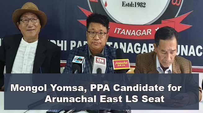 Arunachal polls: PPA declared Mongol Yomsa as MP candidate for Arunachal East