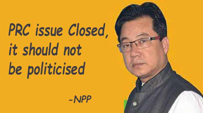 Arunachal: PRC issue Closed, it should not be politicised