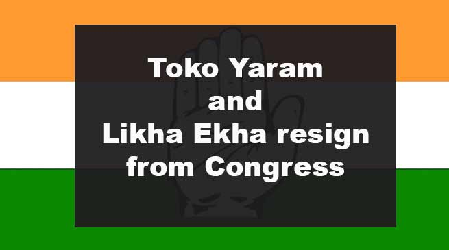 Arunachal: Toko Yaram and Likha Ekha resign from Congress