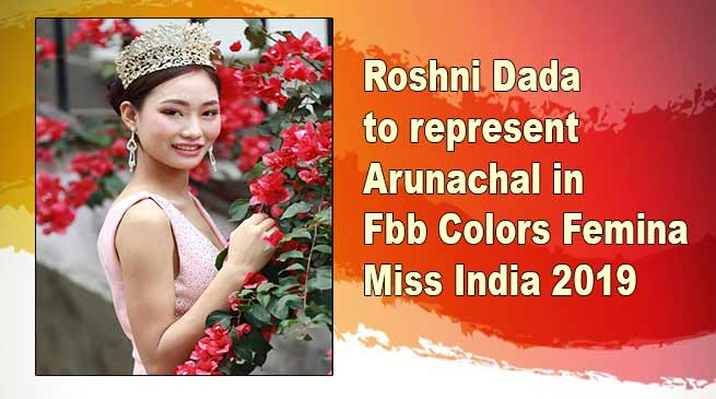 Roshni Dada to represent Arunachal in Fbb Colors Femina Miss India 2019