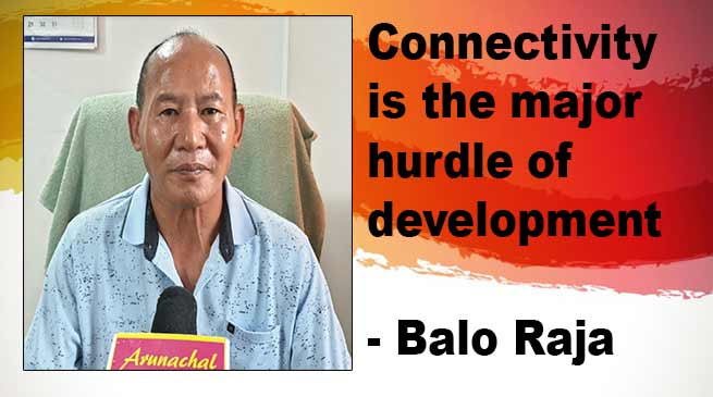 Arunachal: Connectivity is the major hurdle of development- Balo Raja