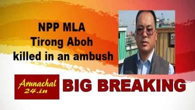 Photo of Arunachal: Sitting NPP MLA Tirong Aboh killed in an ambush