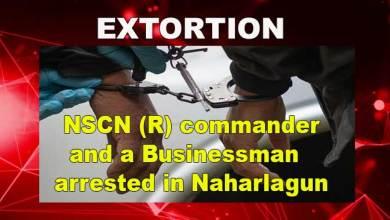 Photo of Arunachal: NSCN (R) commander and a Businessman arrested in Naharlagun