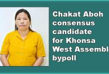 Arunachal: Chakat Aboh consensus candidate for Khonsa West Assembly bypoll