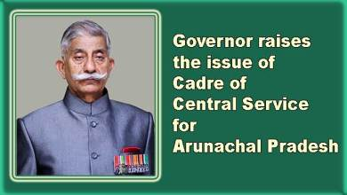 Photo of Governor raises the issue of Cadre of Central Service for Arunachal Pradesh