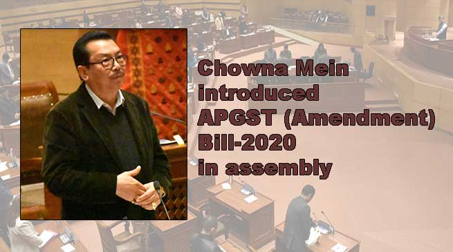 Chowna Mein introduces APGST (Amendment) Bill-2020 in assembly