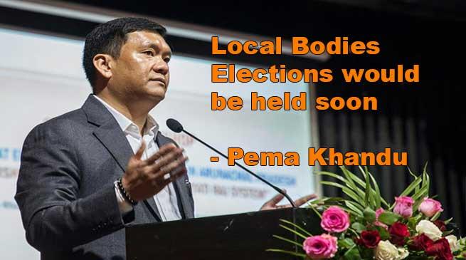 Arunachal: Local Bodies Elections would be held soon- Pema Khandu