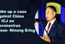 Photo of Take up a case against China in ICJ on Coronavirus Issue- Ninong Ering