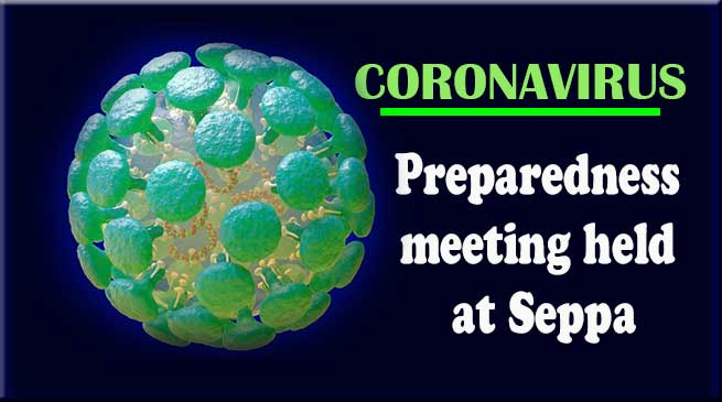 Coronavirus: Preparedness meeting held at Seppa