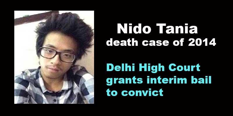 Nido Tania death case of 2014: Delhi High Court grants interim bail to convict