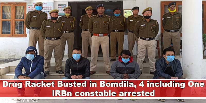 Arunachal:Drug Racket Busted in Bomdila, 4 including One IRBn constable arrested