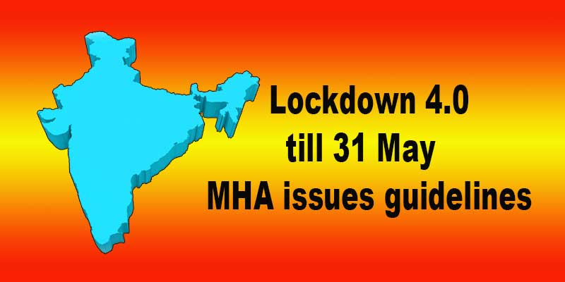 Lockdown 4.0 till 31 May:  MHA issues guidelines
