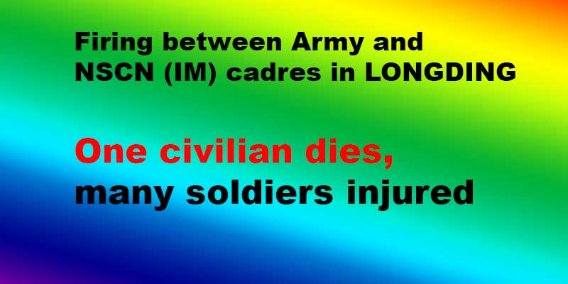 Arunachal: Firing between Army and NSCN (IM) cadres. One civilian dies, many soldiers injured