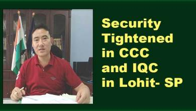 Photo of Arunachal Fight Covid-19: Security Tightened in CCC and IQC in Lohit- SP