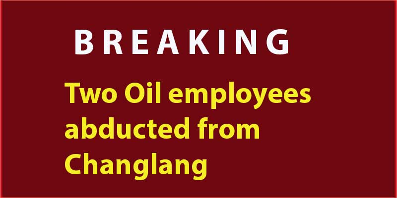 Arunachal:Two Oil employees abducted from Changlang