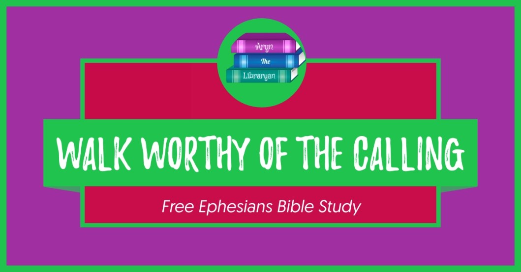 Walk Worthy of the Calling, a Free Ephesians Bible study