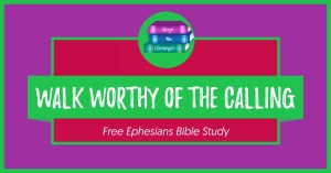 Walk Worthy of the Calling, a Free Ephesians Bible study