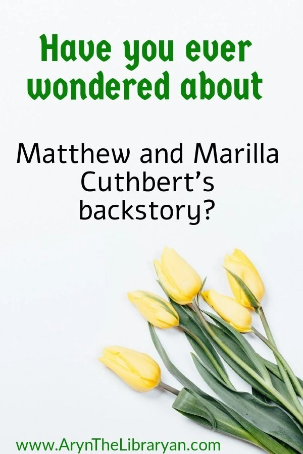 Yellow tulips. Havw you ever wondered about Matthew and Marilla Cuthbert's backstory?