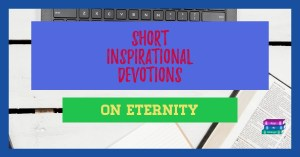 Short Inspirational Devotions on Eternity